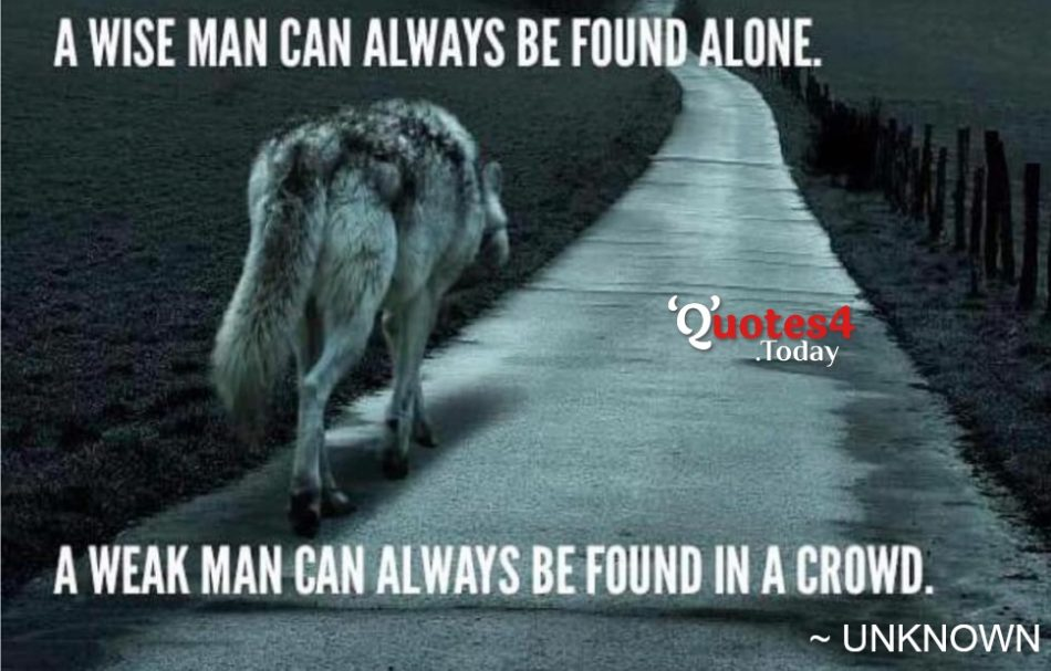 A wise man can always be found alone