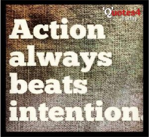 Action always beats intention