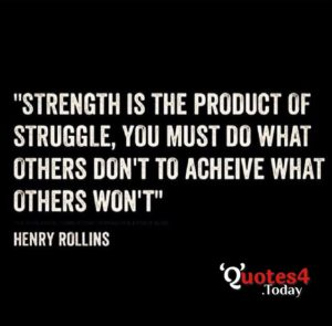 Strength is the product of struggle